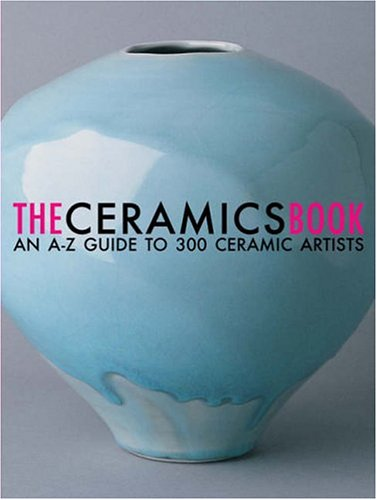 9780952357674: The Ceramics Book: An A-Z Guide to 300 Ceramic Artists