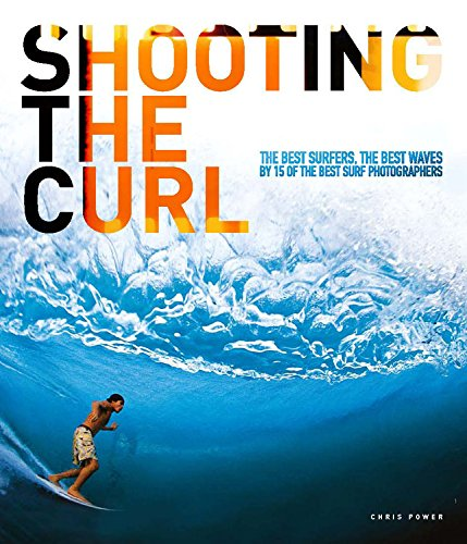 9780952364689: Shooting the Curl: The Best Surfers, the Best Waves By 15 of the Best Surf Photographers