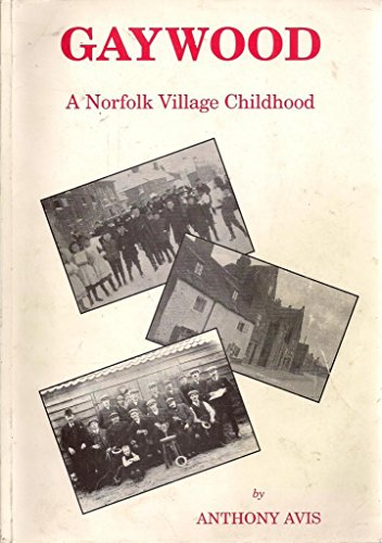 Gaywood: A Norfolk Village Childhood (0952366606) by Anthony Avis