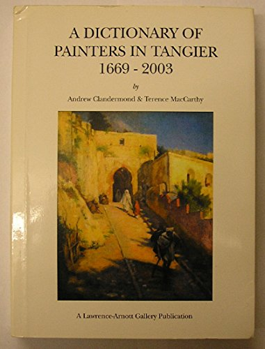 9780952383857: A Dictionary of Painters in Tangier 1669-2003