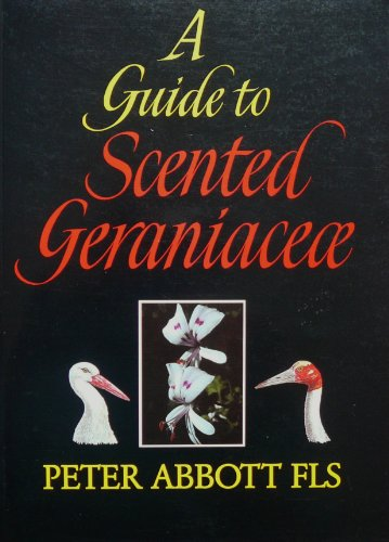 A Guide to Scented Geraniaceae: Abbott , Peter