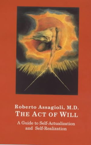 The Act of Will: A Guide to: Roberto Assagioli