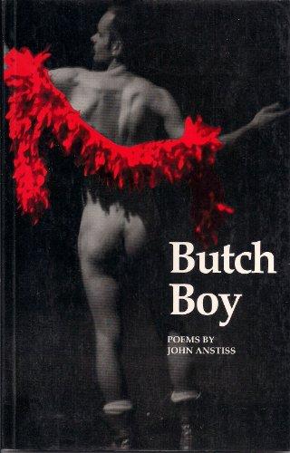 Butch Boy Poems by John Anstiss: Anstiss, J