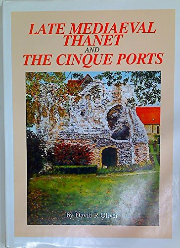 Late Mediaeval Thanet and the Cinque Ports: Oliver, David R.