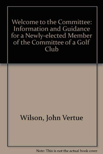 9780952417705: Welcome to the Committee: Information and Guidance for a Newly-elected Member of the Committee of a Golf Club