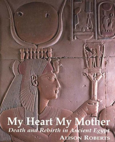9780952423317: My Heart My Mother: Death and Rebirth in Ancient Egypt