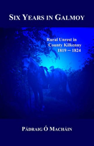 9780952426028: Six Years in Galmoy: Rural Unrest in County Kilkenny 1819-1824