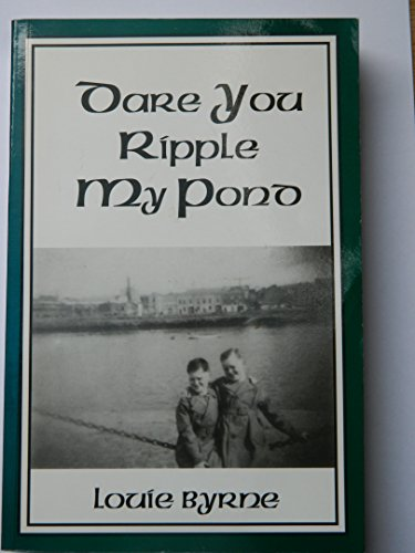 Dare You Ripple My Pond?: The Autobiography: Byrne, Louie
