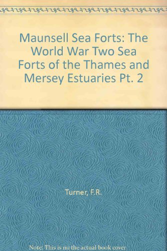 9780952430315: Maunsell Sea Forts: The World War Two Sea Forts of the Thames and Mersey Estuaries Pt. 2