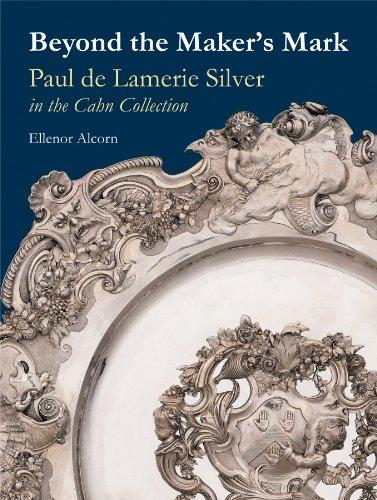 Beyond the Maker's Mark: Paul de Lamerie Silver in the Cahn Collection (Hardcover): Ellenor ...