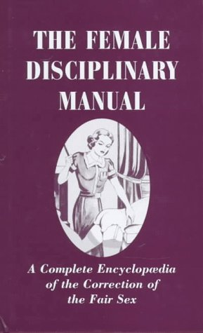 9780952436805: The Female Disciplinary Manual: A Complete Encyclopaedia of the Correction of the Fair Sex