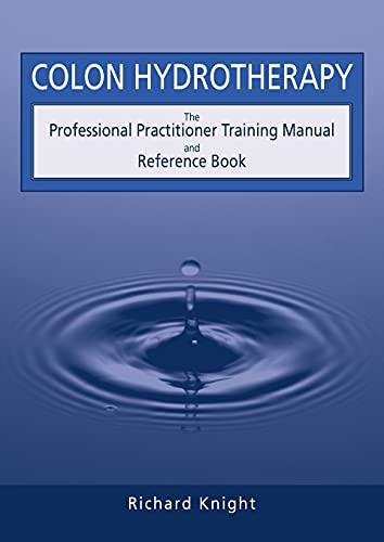 Colon Hydrotherapy: The Professional Practitioner Training Manual and Reference Book: Knight, ...