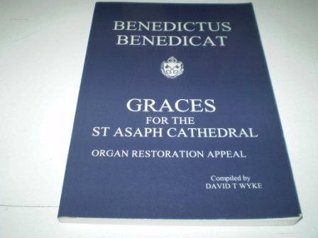 BENEDICTUS BENEDICAT Graces for the St Asph Cathedral: David t Wyke ( Compiled By )