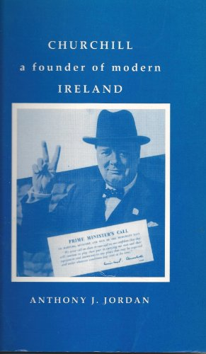 Churchill: Founder of Modern Ireland (0952444704) by Anthony J. Jordan