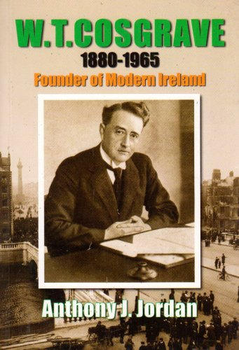 W. T. Cosgrave 1880 - 1965: Founder of Modern Ireland (0952444771) by Anthony J. Jordan