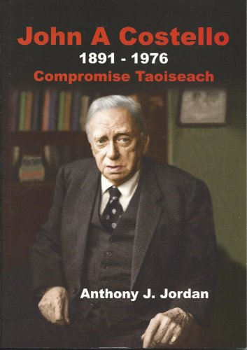 John A. Costello 1891-1976: Compromise Taoiseach (095244478X) by Anthony J. Jordan