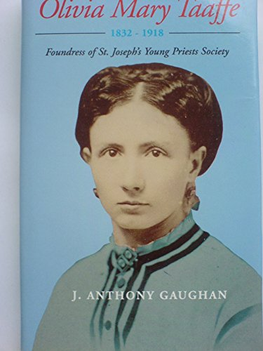 Olivia Mary Taaffe (1832-1918): Foundress of St.Joseph's Young Priests Society (0952456702) by J. Anthony Gaughan