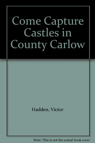 Come Capture Castles in County Carlow: Hadden, Victor