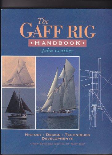 The Gaff Rig Handbook History Design Techniques Developments: Leather, John