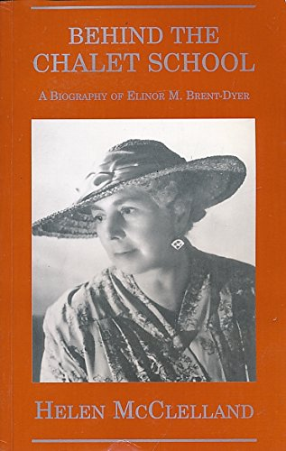 9780952468028: Behind the Chalet School: A Biography of Elinor M.Brent-Dyer