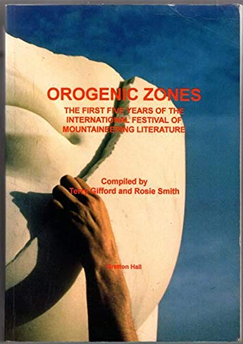 Orogenic Zones: First Five Years of the International Festival of Mountaineering Literature: ...