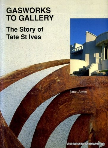 Gasworks to Gallery; The Story of Tate St Ives