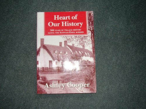 9780952477808: Heart of Our History: 500 Years of Village History Along the Suffolk-Essex Border
