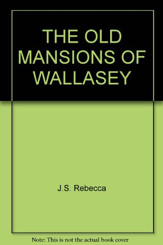 The Old Mansions of Wallasey. Volume One: J.S. Rebecca