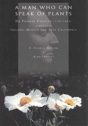 Man Who Can Speak of Plants: Dr.Thomas Coulter (1793-1843) of Dundalk in Ireland, Mexico and Alta California (0952484706) by Nelson, E. Charles; Probert, Alan