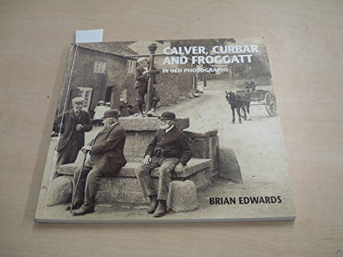 Calver, Curbar and Froggatt in old Photographs : Signed Copy
