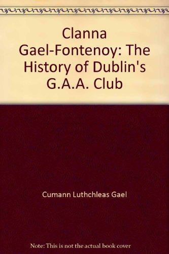 9780952537700: Clanna Gael-Fontenoy: The History of Dublin's G.A.A. Club