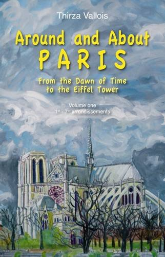 9780952537854: Around and About Paris: Vol. 1: From the Dawn of Time to the Eiffel Tower