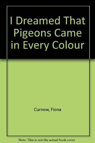9780952541608: I Dreamed That Pigeons Came in Every Colour