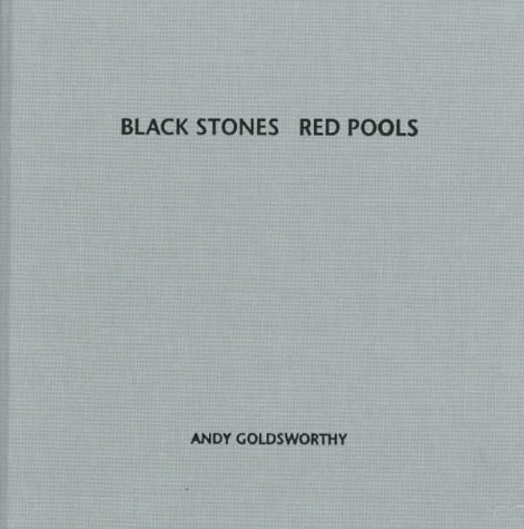 Black Stones Red Pools: Dumfriesshire Winter 1994-5: Goldsworthy, Andy; Pro Arte Foundation
