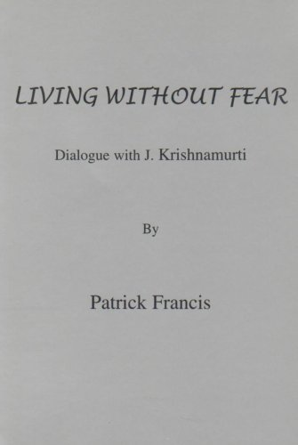 Living without Fear: Dialogue with J.Krishnamurti (9780952550976) by Patrick Francis; J. Krishnamurti