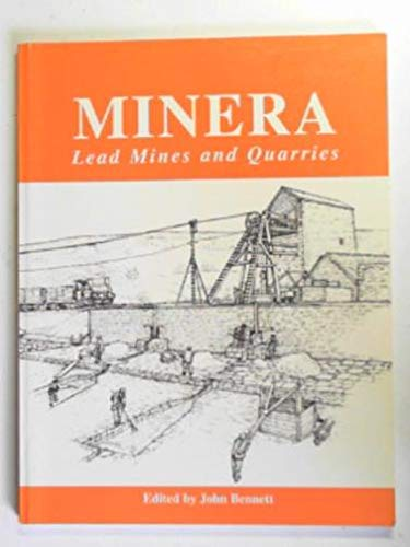Industrial Minera: The lead mines and quarries of Minera: Edited by John Bennett