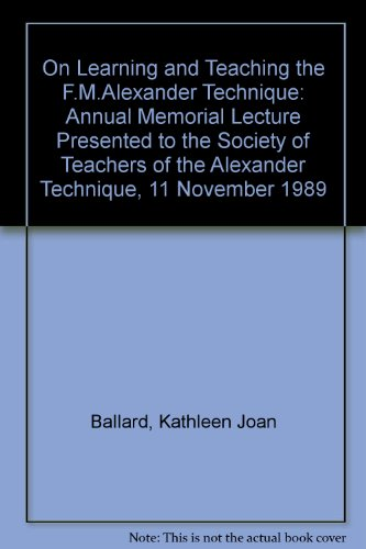 9780952555100: On Learning and Teaching the F.M.Alexander Technique: Annual Memorial Lecture Presented to the Society of Teachers of the Alexander Technique, 11 November 1989