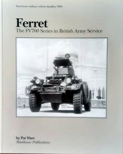 Ferret: FV700 Series in British Army Service: Ware, Pat