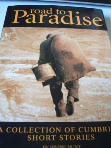 Road to Paradise: A Collection of Cumbrian Short Stories (0952574284) by Irvine Hunt