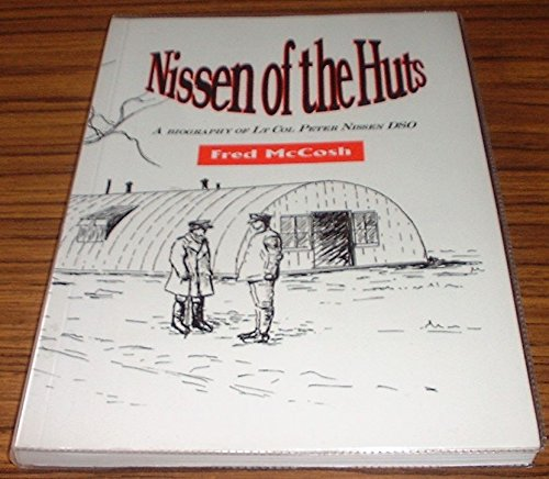 9780952579915: Nissen of the Huts: Biography of Lt.Col.P.N.Nissen, RE DSO