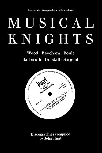 9780952582700: Musical Knights. Henry Wood, Thomas Beecham, Adrian Boult, John Barbirolli, Reginald Goodall and Malcolm Sargent. Discography [1995].