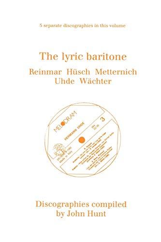 9780952582786: The Lyric Baritone. 5 Discographies. Hans Reinmar, Gerhard Husch (Husch), Josef Metternich, Hermann Uhde, Eberhard Wachter (Wachter). [1997]