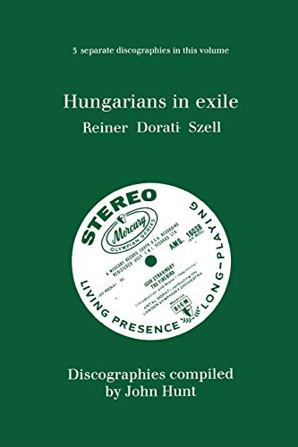 9780952582793: Hungarians in Exile. 3 Discographies. Fritz Reiner, Antal Dorati, George Szell. [1997]