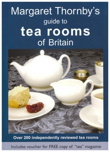 9780952583813: Margaret Thornby's Guide to Tea Rooms of Britain: Over 200 Independently Reviewed Tea Rooms
