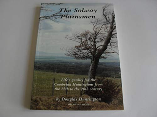 The Solway Plainsmen: Life's Quality for the Cumbrian Huntingtons from the 12th to the 20th ...
