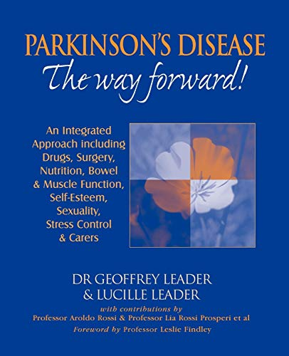 9780952605683: Parkinson's Disease : The Way Forward! An Integrated Approach including Drugs, Surgery, Nutrition, Bowel and Muscle Function, Self-Esteem, Sexuality, Stress Control and Carers