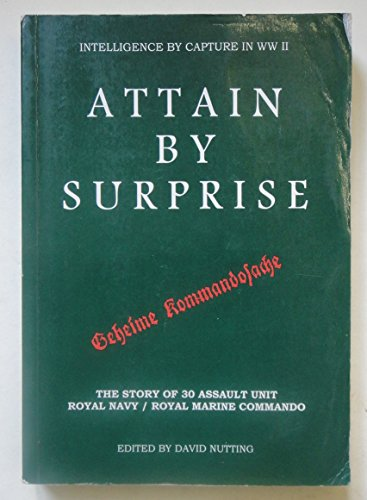9780952625711: Attain by Surprise: The Story of 30 Assault Unit Royal Navy/Royal Marine Commando and of Intelligence by Capture