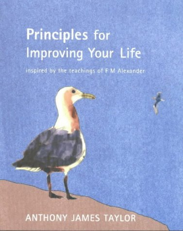 9780952632023: Principles for Improving Your Life: Inspired by the Teachings of F.M.Alexander