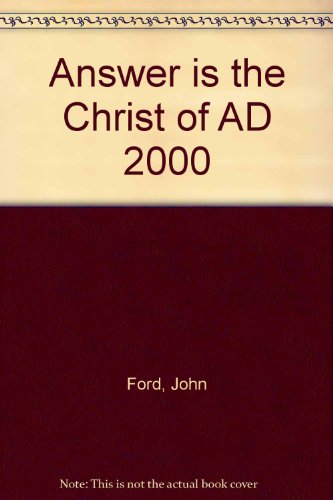 Answer is the Christ of AD 2000: Ford, John