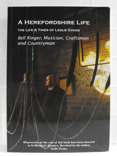 9780952647225: A HEREFORDSHIRE LIFE: The Life & Times of Leslie Evans; Bell Ringer, Musician, Craftsman and Countryman